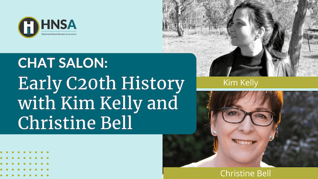 """""""Early C20th History"""" Chat Salon with Christine Bell and Kim Kelly – Historical Novel Society Australasia 2021 Virtual Conference"""